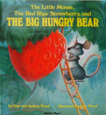 Cover image for The little mouse, the red ripe strawberry, and the big hungry bear