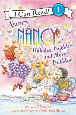 Cover image for Fancy Nancy. Bubbles, bubbles, and more bubbles!