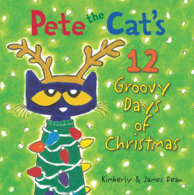 Cover image for Pete the Cat's 12 groovy days of Christmas