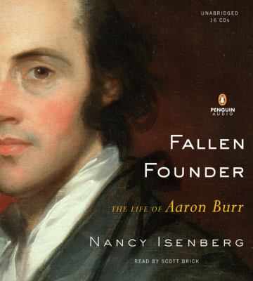 Cover image for Fallen founder : the life of Aaron Burr