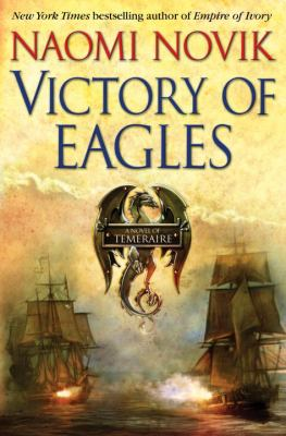 Cover image for Victory of eagles : [a novel of Temeraire]