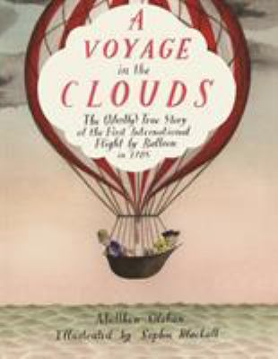 Cover image for A voyage in the clouds : the (mostly) true story of the first international flight by balloon in 1785