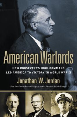 Cover image for American warlords : how Roosevelt's high command led America to victory in World War II