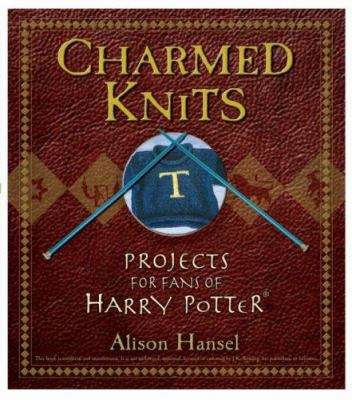 Cover image for Charmed knits : projects for fans of Harry Potter