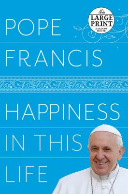 Cover image for Happiness in this life : a passionate meditation on earthly existence