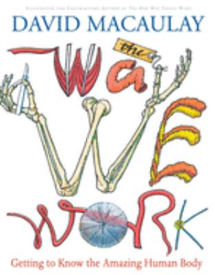 Cover image for The way we work : getting to know the amazing human body