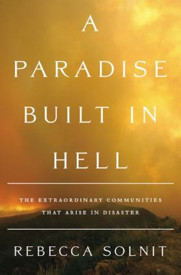 Cover image for A paradise built in hell : the extraordinary communities that arise in disasters