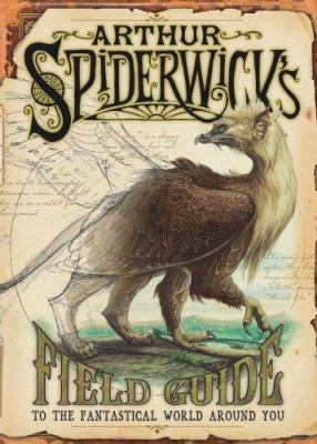 Cover image for Arthur Spiderwick's field guide to the fantastical world around you