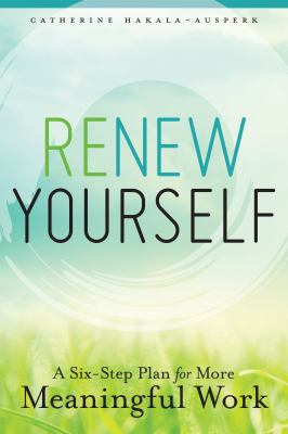 Cover image for Renew yourself : a six-step plan for more meaningful work