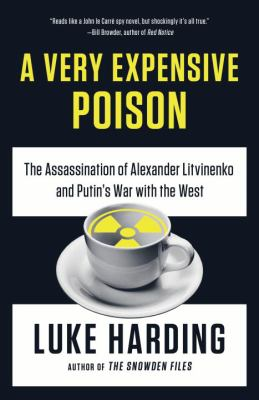 Cover image for A very expensive poison : the assassination of Alexander Litvinenko and Putin's war with the West