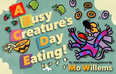 Cover image for A busy creature's day eating : an alphabetical smorgasbord