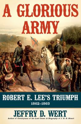 Cover image for A glorious army : Robert E. Lee's triumph, 1862-1863