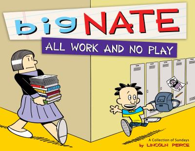 Cover image for Big Nate : all work and no play : a collection of Sundays