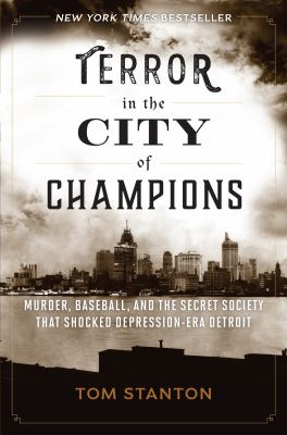 Cover image for Terror in the city of champions : murder, baseball, and the secret society that shocked Depression-era Detroit