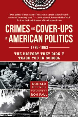 Cover image for Crimes and cover-ups in American politics, 1776-1963 : the history they didn't teach you in school