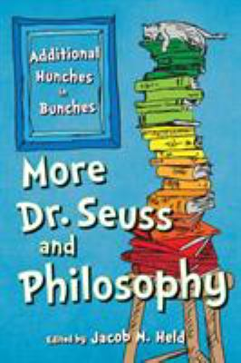Cover image for More Dr. Seuss and philosophy : additional hunches in bunches