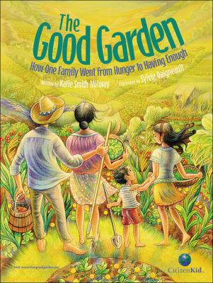 Cover image for The good garden : how one family went from hunger to having enough
