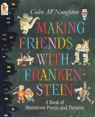 Cover image for Making friends with Frankenstein : a book of monstrous poems and pictures