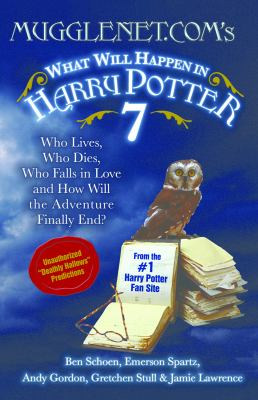 Cover image for Mugglenet.com's What will happen in Harry Potter 7 : who lives, who dies, who falls in love, and how will the adventure finally end?