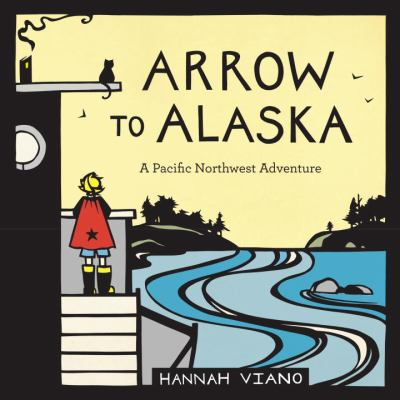 Cover image for Arrow to Alaska : a Pacific Northwest adventure