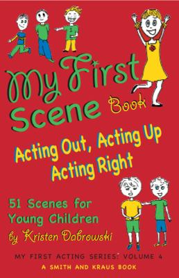 Cover image for My first scene book : acting out, acting up, acting right : 51 one-minute scenes for young children