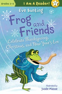 Cover image for Frog and friends : celebrate Thanksgiving, Christmas, and New Year's Eve