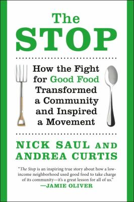 Cover image for The Stop : how the fight for good food transformed a community and inspired a movement