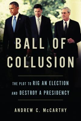 Cover image for Ball of collusion : the plot to rig an election and destroy a presidency