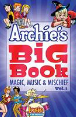 Cover image for Archie's big book : magic, music & mischief, featuring fan-favorite characters ... Sabrina the Teenage Witch, Josie and the Pussycats & Little Archie!
