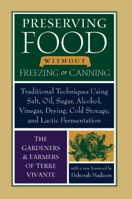 Cover image for Preserving food without freezing or canning : traditional techniques using salt, oil, sugar, alcohol, vinegar, drying, cold storage, and lactic fermentation