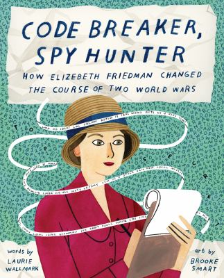 Code Breaker, Spy Hunter: How Elizebeth Friedman Changed the Course of Two World Wars(book-cover)