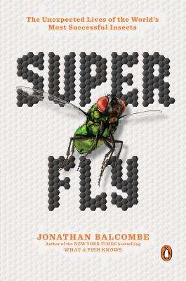 Super Fly : The Unexpected Lives of the World's Most Successful Insects(book-cover)
