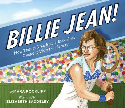 Billie Jean!: How Tennis Star Billie Jean King Changed Women's Sports(book-cover)
