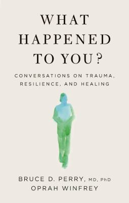 What Happened to You?: Conversations on Trauma, Resilience, and Healing(book-cover)