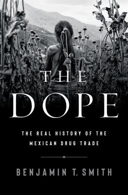The Dope: The Real History of the Mexican Drug Trade(book-cover)