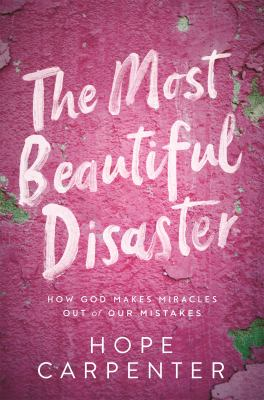 The Most Beautiful Disaster : How God Makes Miracles Out of Our Mistakes(book-cover)