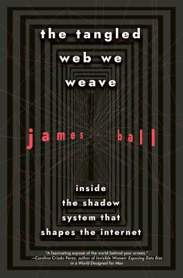 The Tangled Web We Weave: Inside the Shadow System that Shapes the Internet(book-cover)