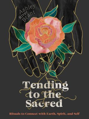 Tending to the Sacred : Rituals to Connect with Earth, Spirit, and Self(book-cover)