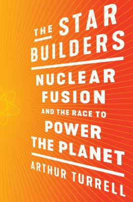 The Star Builders: Nuclear Fusion and the Race to Power the Planet(book-cover)