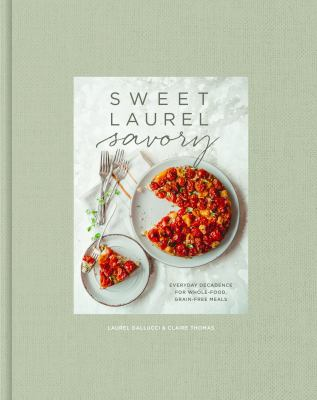 Sweet Laurel Savory : Everyday Decadence for Whole Food, Grain-Free Meals(book-cover)