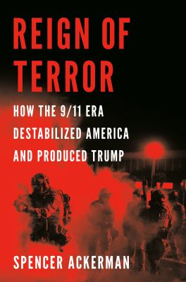 Reign of Terror: How the 9/11 Era Destabilized America and Produced Trump(book-cover)