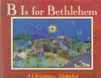 Cover image for B is for Bethlehem : a Christmas alphabet