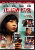 Cover image for Yellow rose / Stage 6 Films presents ; in association with Cinematografo Originals ; a Home Away production ; written, directed and produced by Diane Paragas ; written by Annie J. Howell and Celena Cipriaso ; story by Diane Paragas and Andy Bienen ; produced by Cecilia R. Mejia, Rey Cuerdo, Orian Williams.