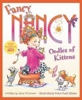 Cover image for Fancy Nancy. Oodles of kittens / written by Jane O'Connor ; illustrated by Robin Preiss Glasser.