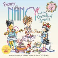 Cover image for Fancy Nancy and the dazzling jewels / based on Fancy Nancy written by Jane O'Connor ; cover illustration by Robin Preiss Glasser ; interior illustrations by Carolyn Bracken.