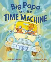 Cover image for Big Papa and the time machine / by Daniel Bernstrom ; pictures by Shane W. Evans.