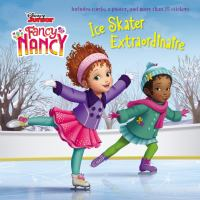 Cover image for Fancy Nancy. Ice skater extraordinaire / adapted by Krista Tucker ; illustrated by the Disney Storybook Art Team.