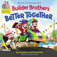 Cover image for Builder brothers : better together / Drew and Jonathan Scott ; illustrated by Kim Smith.
