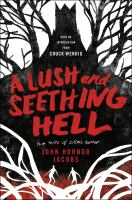 Cover image for A lush and seething hell : two tales of cosmic horror / John Hornor Jacobs.