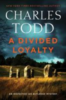 Cover image for A divided loyalty : an Inspector Ian Rutledge mystery / Charles Todd.